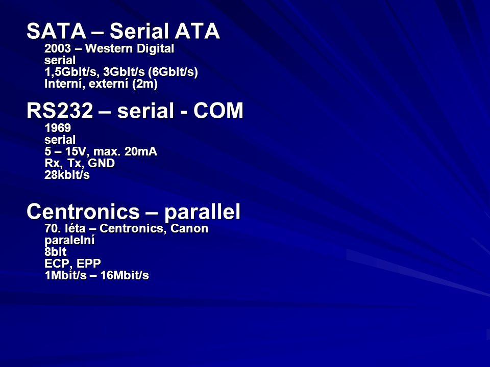 SATA – Serial ATA 2003 – Western Digital serial 1,5Gbit/s, 3Gbit/s (6Gbit/s) Interní, externí (2m) RS232 – serial - COM 1969serial 5 – 15V, max. 20mA