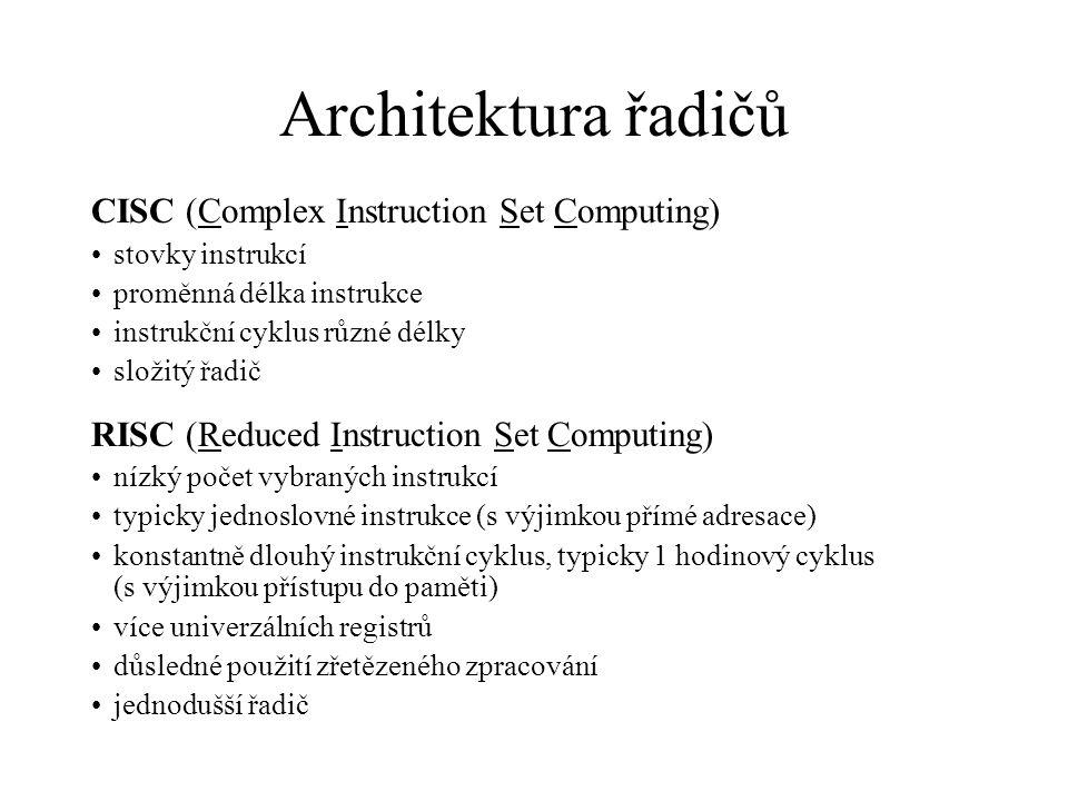 Architektura řadičů CISC (Complex Instruction Set Computing) stovky instrukcí proměnná délka instrukce instrukční cyklus různé délky složitý řadič RIS