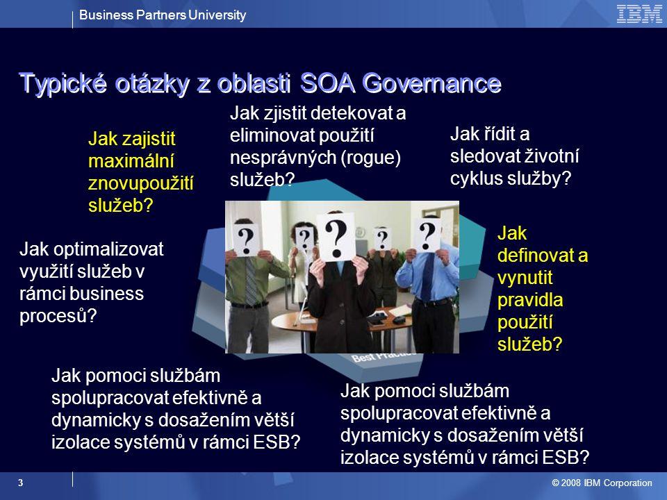 Business Partners University © 2008 IBM Corporation 3 Typické otázky z oblasti SOA Governance Jak zajistit maximální znovupoužití služeb? Jak zjistit