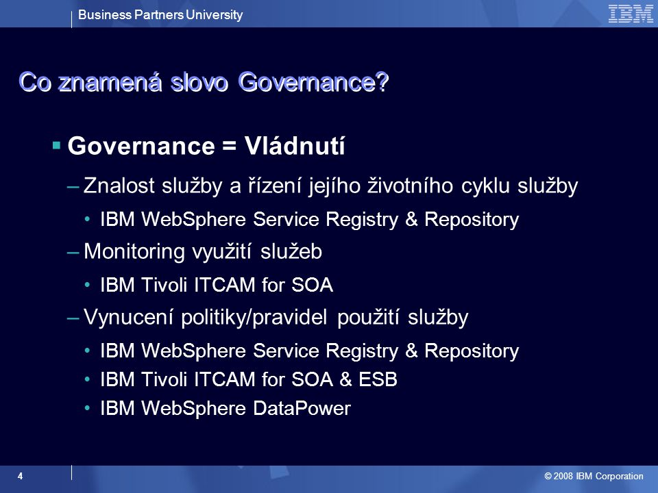 Business Partners University © 2008 IBM Corporation 4 Co znamená slovo Governance.