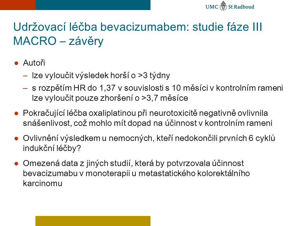 Udržovací léčba bevacizumabem: studie fáze III MACRO – závěry ● Autoři – lze vyloučit výsledek horší o >3 týdny – s rozpětím HR do 1,37 v souvislosti