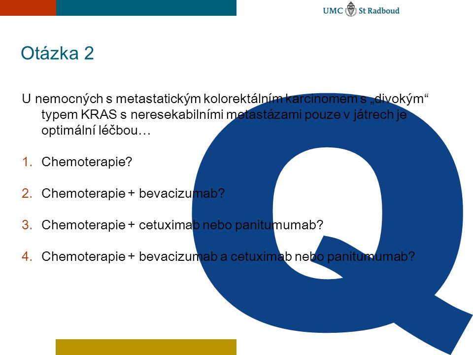 """Otázka 2 U nemocných s metastatickým kolorektálním karcinomem s """"divokým"""" typem KRAS s neresekabilními metastázami pouze v játrech je optimální léčbou"""