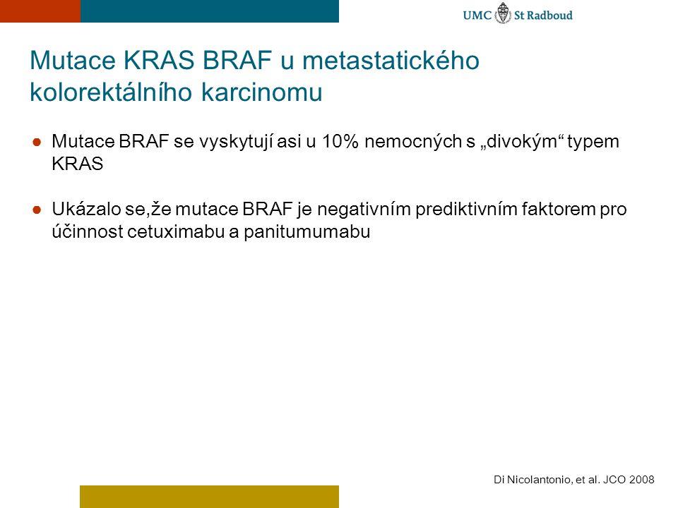 """Mutace KRAS BRAF u metastatického kolorektálního karcinomu ● Mutace BRAF se vyskytují asi u 10% nemocných s """"divokým"""" typem KRAS ● Ukázalo se,že mutac"""