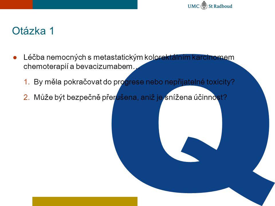 Otázka 1 ● Léčba nemocných s metastatickým kolorektálním karcinomem chemoterapií a bevacizumabem… 1.By měla pokračovat do progrese nebo nepřijatelné t