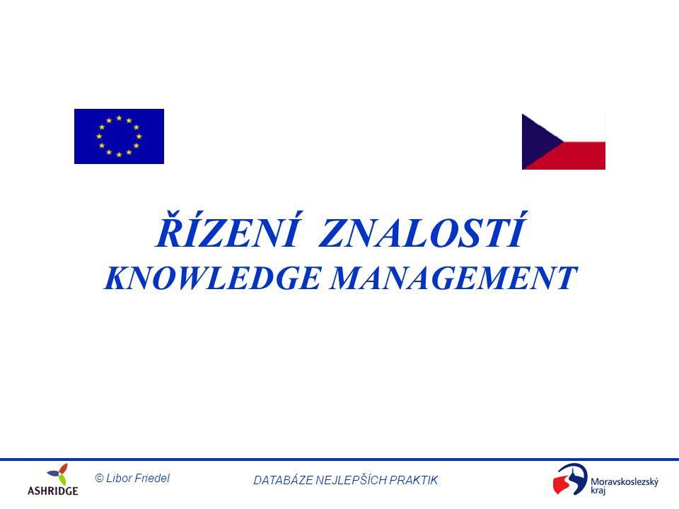 © Libor Friedel Knowledge Management DATABÁZE NEJLEPŠÍCH PRAKTIK eSharing – obsah (viz.