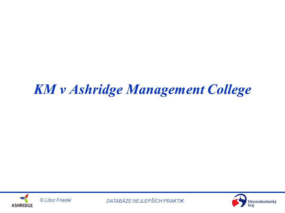 DATABÁZE NEJLEPŠÍCH PRAKTIK © Libor Friedel KM v Ashridge Management College
