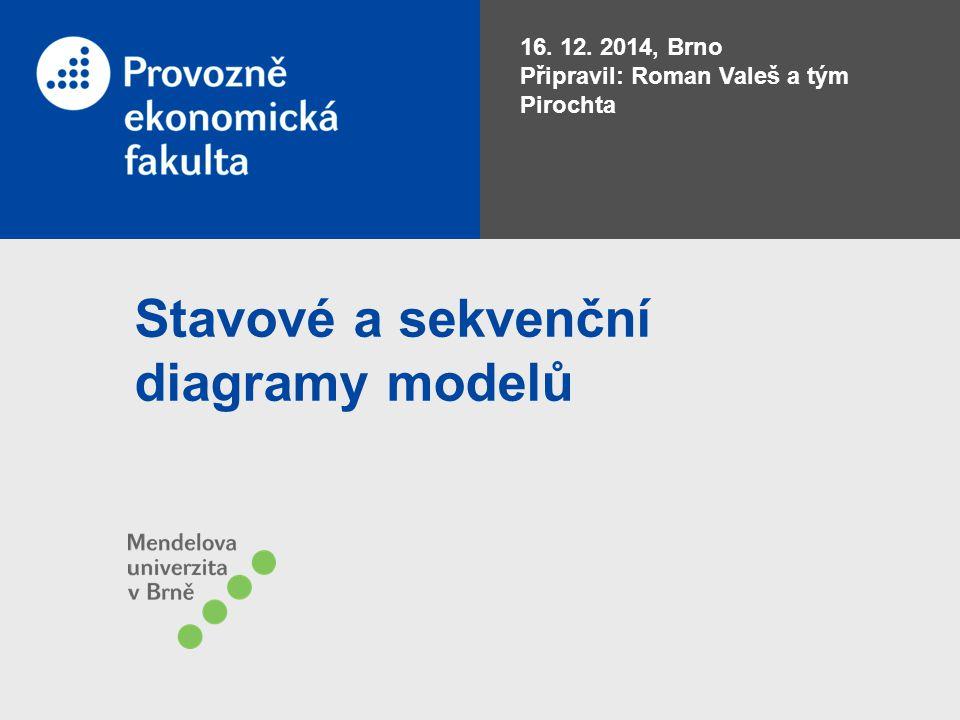 Stavové a sekvenční diagramy modelů 16. 12. 2014, Brno Připravil: Roman Valeš a tým Pirochta