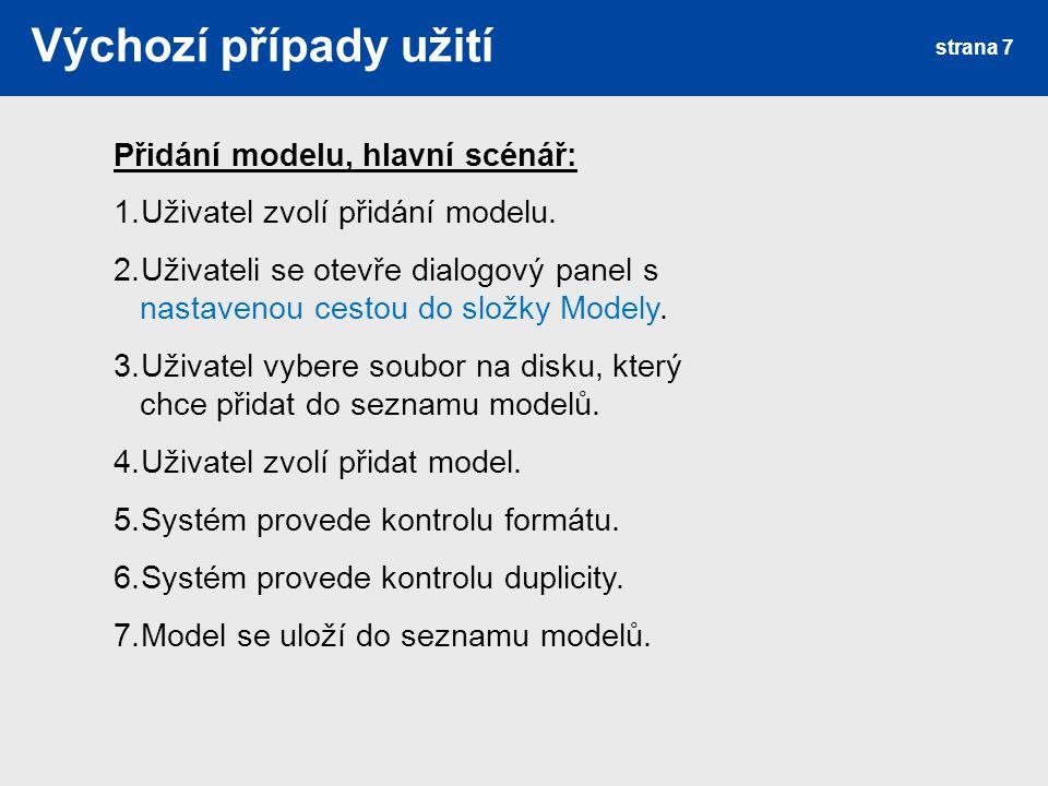 strana 7 Výchozí případy užití Přidání modelu, hlavní scénář: 1.Uživatel zvolí přidání modelu. 2.Uživateli se otevře dialogový panel s nastavenou cest