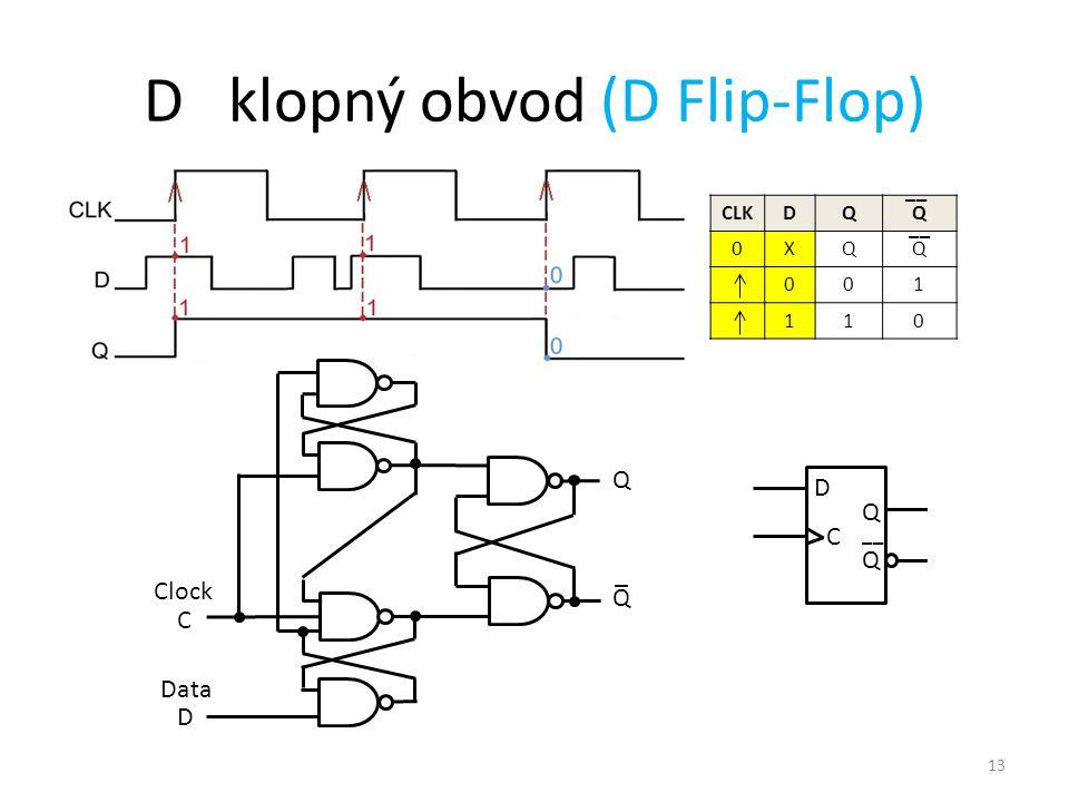13 D klopný obvod (D Flip-Flop) CLKDQQ 0XQQ 001 110 __ D C Q Q Q _ D C Data Clock Q