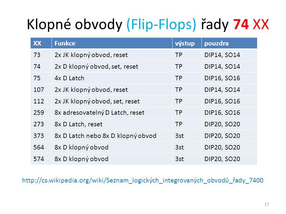 17 Klopné obvody (Flip-Flops) řady 74 XX XXFunkcevýstuppouzdra 732x JK klopný obvod, resetTPDIP14, SO14 742x D klopný obvod, set, resetTPDIP14, SO14 7