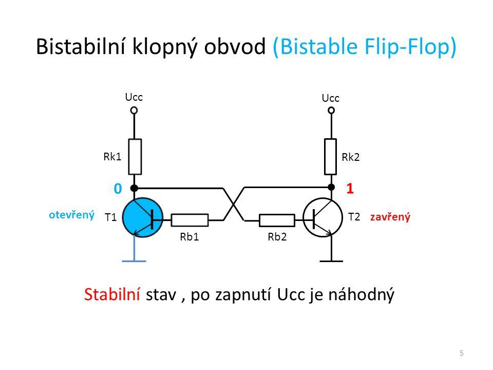 5 Ucc T1 T2 Rk1 Rk2 Rb1 Rb2 1 0 Stabilní stav, po zapnutí Ucc je náhodný Bistabilní klopný obvod (Bistable Flip-Flop) otevřený zavřený