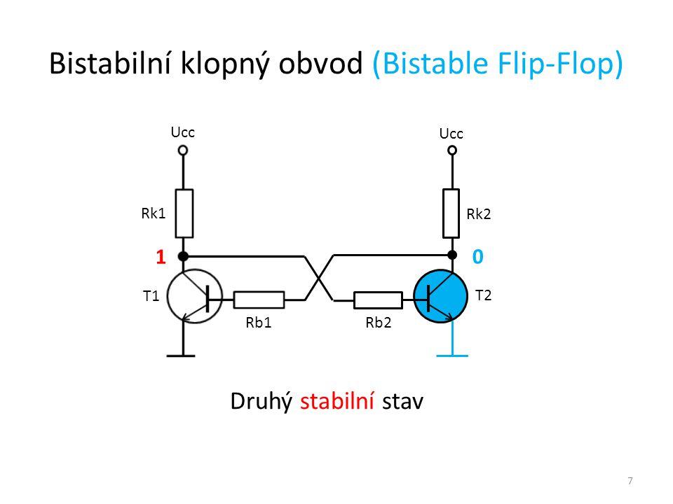 7 Ucc T1 T2 Rk1 Rk2 Rb1 Rb2 0 1 Druhý stabilní stav Bistabilní klopný obvod (Bistable Flip-Flop)