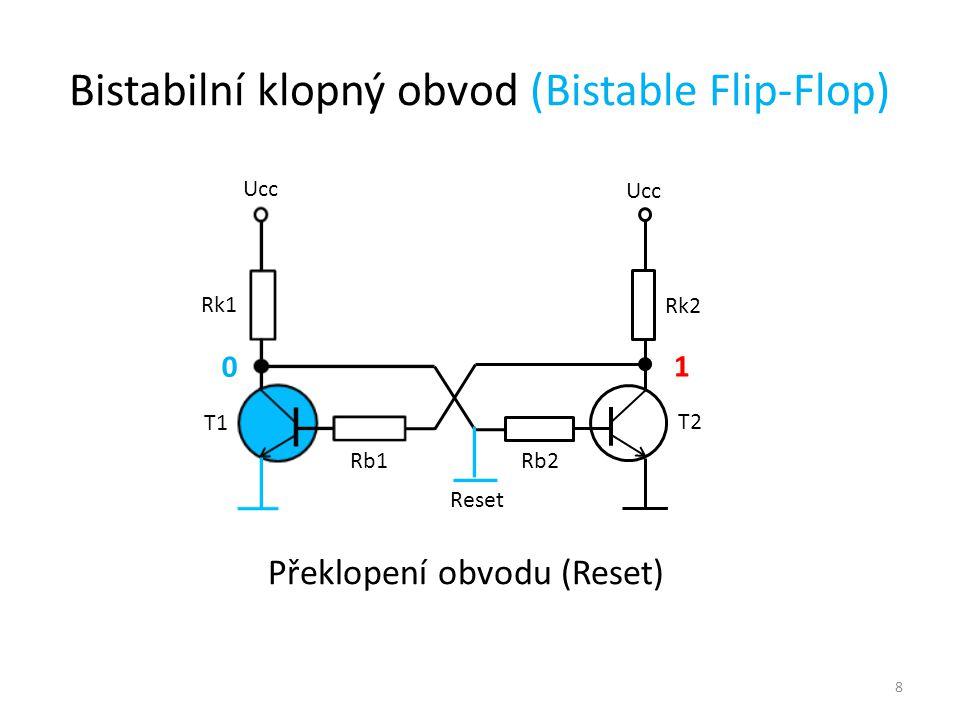 8 Ucc T1 T2 Rk1 Rk2 Rb1 Rb2 1 0 Překlopení obvodu (Reset) Bistabilní klopný obvod (Bistable Flip-Flop) Reset