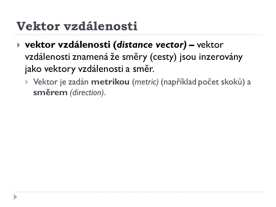 Vektor vzdálenosti  vektor vzdálenosti (distance vector) – vektor vzdálenosti znamená že směry (cesty) jsou inzerovány jako vektory vzdálenosti a smě