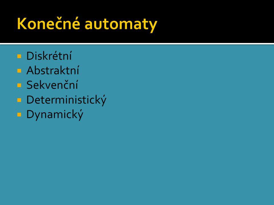 Diskrétní  Abstraktní  Sekvenční  Deterministický  Dynamický