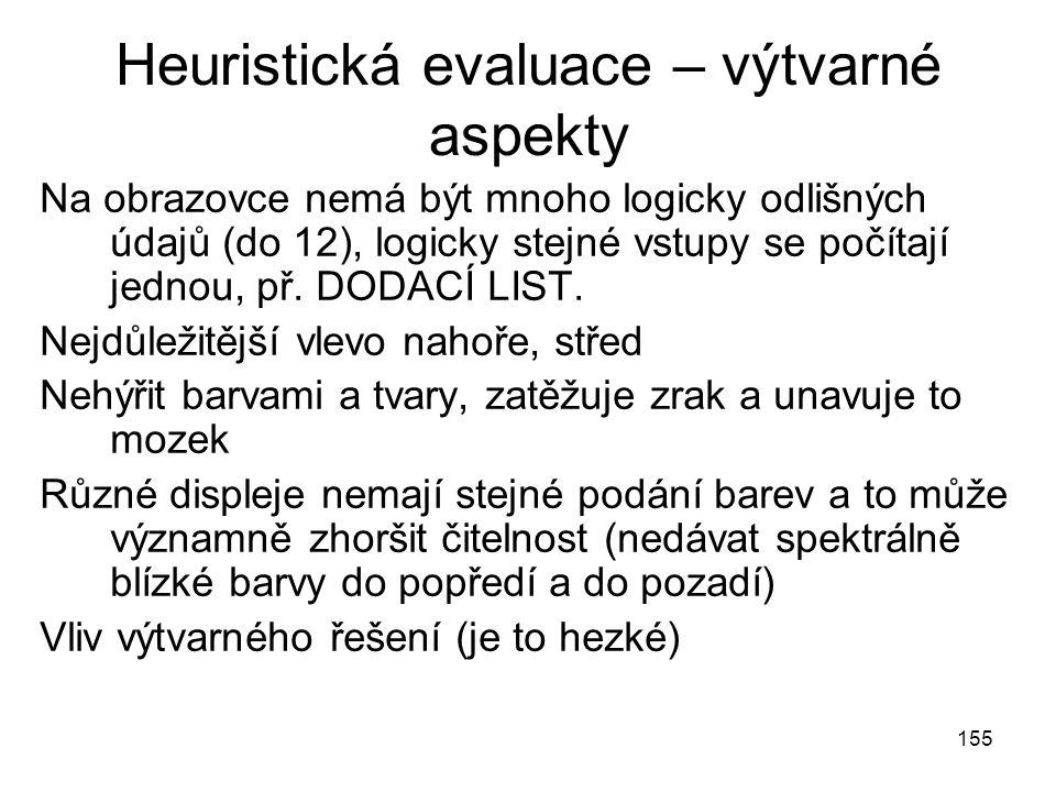 155 Heuristická evaluace – výtvarné aspekty Na obrazovce nemá být mnoho logicky odlišných údajů (do 12), logicky stejné vstupy se počítají jednou, př.