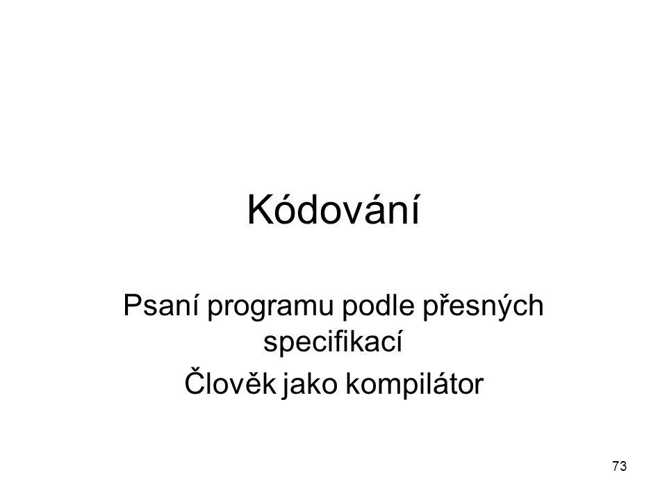 73 Kódování Psaní programu podle přesných specifikací Člověk jako kompilátor