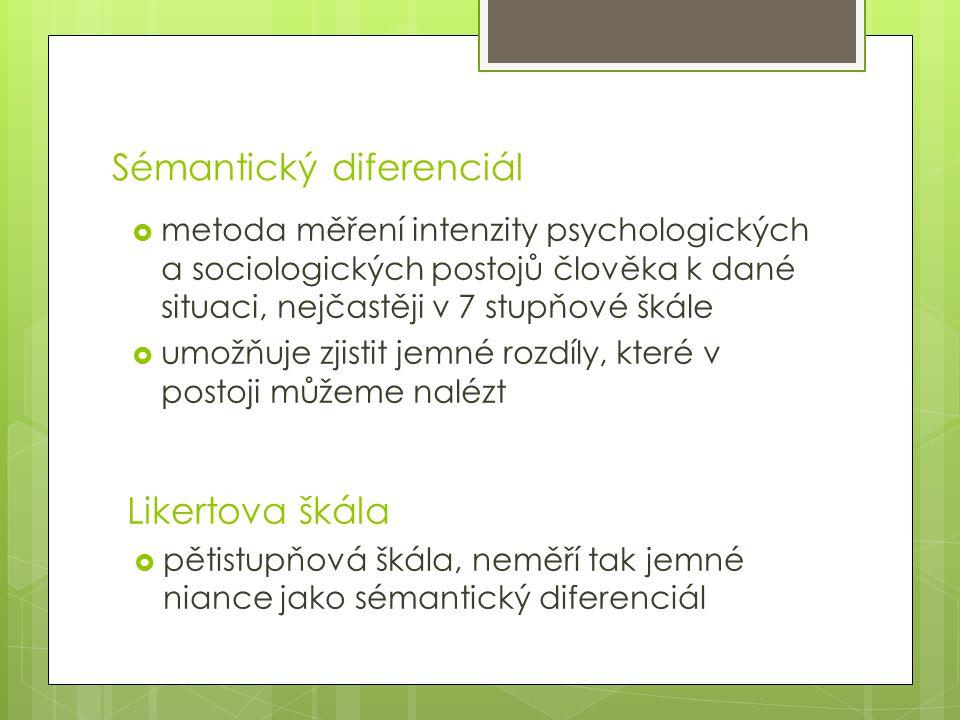 Sémantický diferenciál  metoda měření intenzity psychologických a sociologických postojů člověka k dané situaci, nejčastěji v 7 stupňové škále  umož