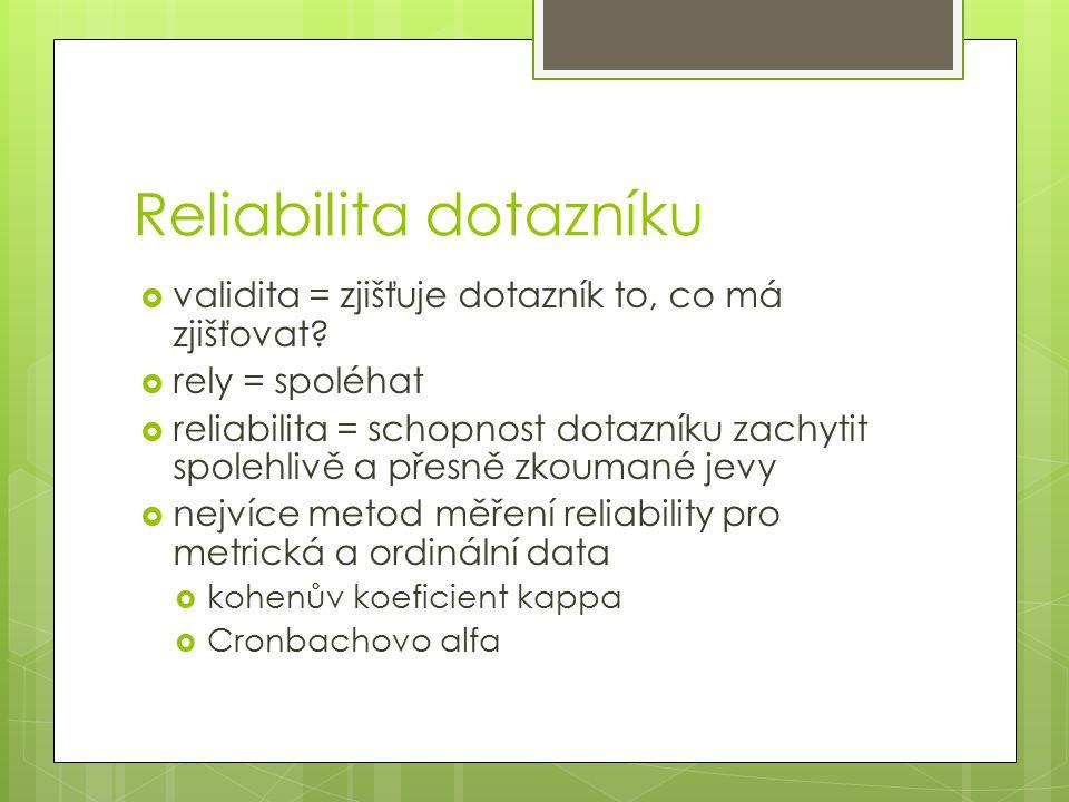 Reliabilita dotazníku  validita = zjišťuje dotazník to, co má zjišťovat?  rely = spoléhat  reliabilita = schopnost dotazníku zachytit spolehlivě a