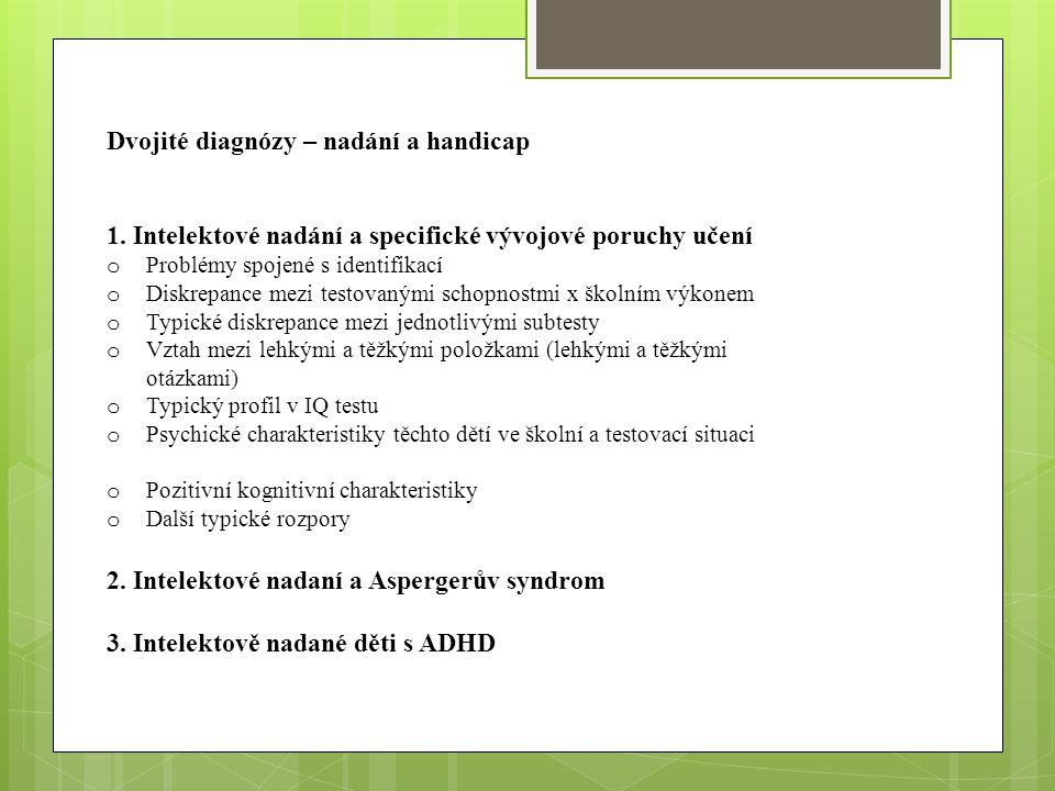 Dvojité diagnózy – nadání a handicap 1. Intelektové nadání a specifické vývojové poruchy učení o Problémy spojené s identifikací o Diskrepance mezi te