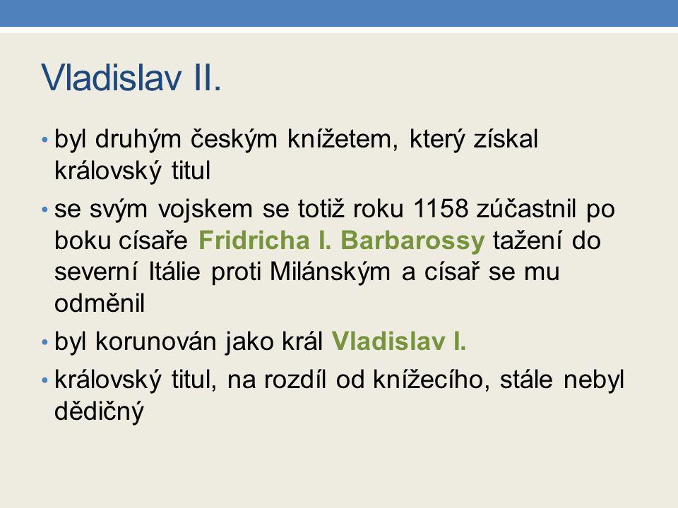 Vladislav II. byl druhým českým knížetem, který získal královský titul se svým vojskem se totiž roku 1158 zúčastnil po boku císaře Fridricha I. Barbar