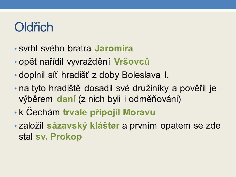 Oldřich svrhl svého bratra Jaromíra opět nařídil vyvraždění Vršovců doplnil síť hradišť z doby Boleslava I. na tyto hradiště dosadil své družiníky a p