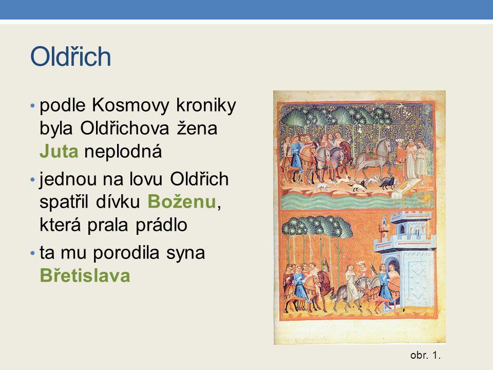 Oldřich podle Kosmovy kroniky byla Oldřichova žena Juta neplodná jednou na lovu Oldřich spatřil dívku Boženu, která prala prádlo ta mu porodila syna B
