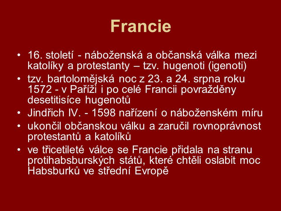 Francie 16. století - náboženská a občanská válka mezi katolíky a protestanty – tzv. hugenoti (igenoti) tzv. bartolomějská noc z 23. a 24. srpna roku