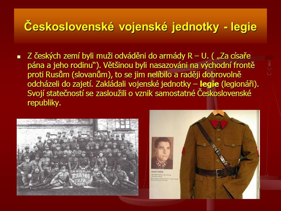 """Československé vojenské jednotky - legie Z českých zemí byli muži odváděni do armády R – U. ( """"Za císaře pána a jeho rodinu""""). Většinou byli nasazován"""