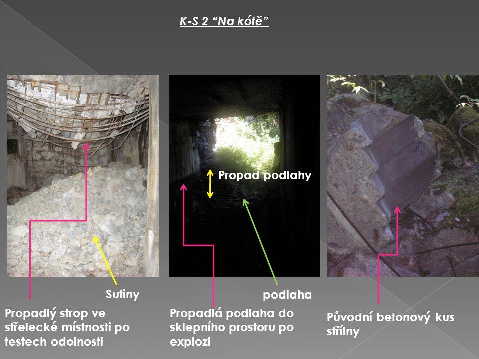 K-S 2 Na kótě Propadlý strop ve střelecké místnosti po testech odolnosti Propadlá podlaha do sklepního prostoru po explozi Původní betonový kus střílny Sutinypodlaha Propad podlahy
