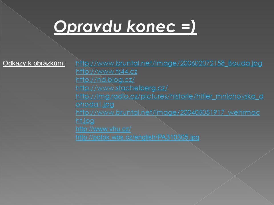Opravdu konec =) Odkazy k obrázkům: http://www.bruntal.net/image/200602072158_Bouda.jpg http://www.ts44.cz http://nd.blog.cz/ http://www.stachelberg.c