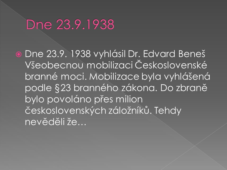  Dne 23.9. 1938 vyhlásil Dr. Edvard Beneš Všeobecnou mobilizaci Československé branné moci. Mobilizace byla vyhlášená podle §23 branného zákona. Do z