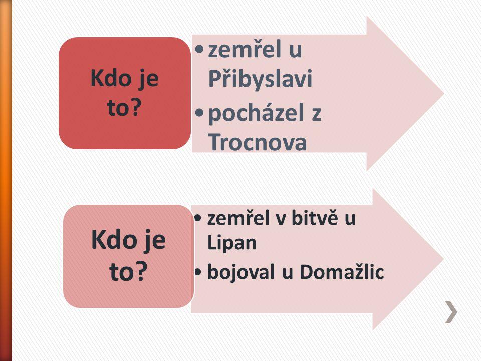 zemřel u Přibyslavi pocházel z Trocnova Kdo je to.