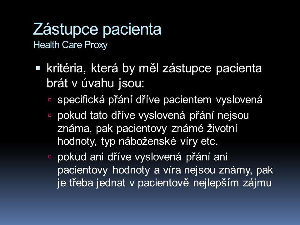 Zástupce pacienta Health Care Proxy  kritéria, která by měl zástupce pacienta brát v úvahu jsou:  specifická přání dříve pacientem vyslovená  pokud
