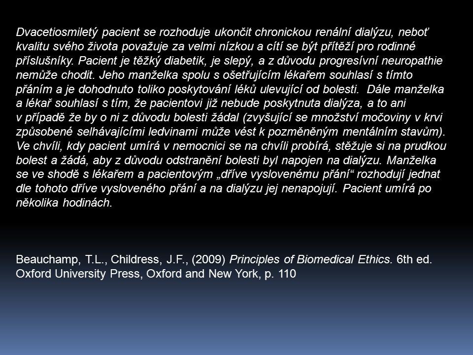 Dvacetiosmiletý pacient se rozhoduje ukončit chronickou renální dialýzu, neboť kvalitu svého života považuje za velmi nízkou a cítí se být přítěží pro