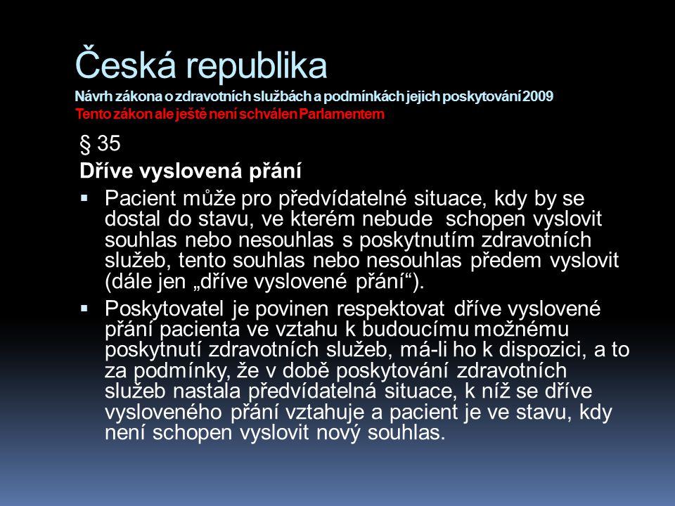 Česká republika Návrh zákona o zdravotních službách a podmínkách jejich poskytování 2009 Tento zákon ale ještě není schválen Parlamentem § 35 Dříve vy