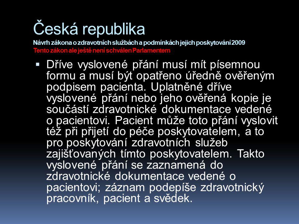 Česká republika Návrh zákona o zdravotních službách a podmínkách jejich poskytování 2009 Tento zákon ale ještě není schválen Parlamentem  Dříve vyslo