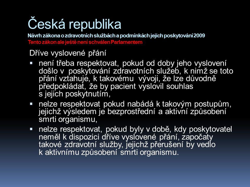 Česká republika Návrh zákona o zdravotních službách a podmínkách jejich poskytování 2009 Tento zákon ale ještě není schválen Parlamentem Dříve vyslove