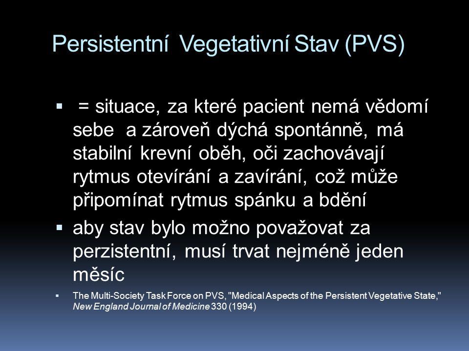 Persistentní Vegetativní Stav (PVS)  = situace, za které pacient nemá vědomí sebe a zároveň dýchá spontánně, má stabilní krevní oběh, oči zachovávají