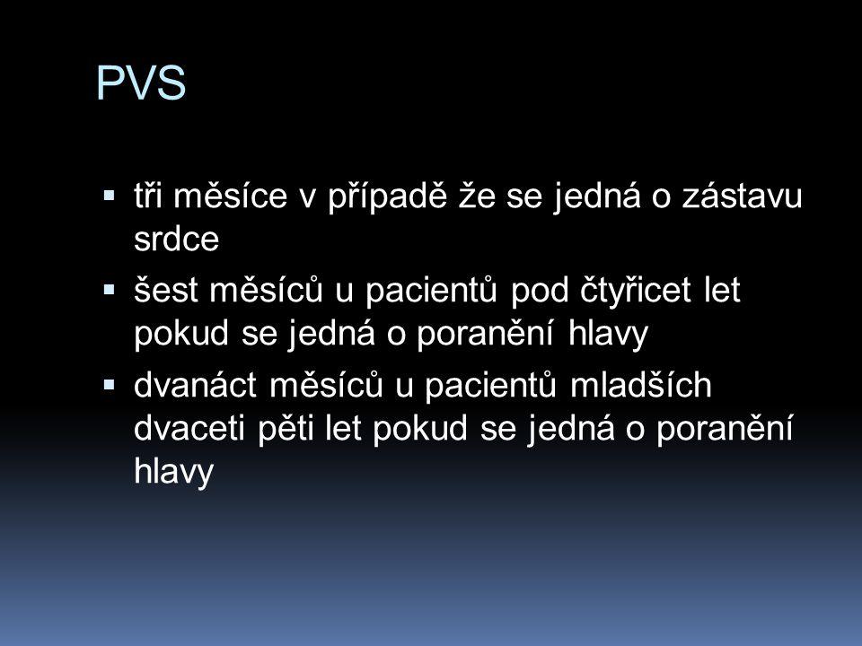 PVS  tři měsíce v případě že se jedná o zástavu srdce  šest měsíců u pacientů pod čtyřicet let pokud se jedná o poranění hlavy  dvanáct měsíců u pa