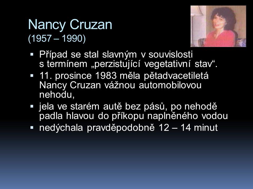 """Nancy Cruzan (1957 – 1990)  Případ se stal slavným v souvislosti s termínem """"perzistující vegetativní stav"""".  11. prosince 1983 měla pětadvacetiletá"""