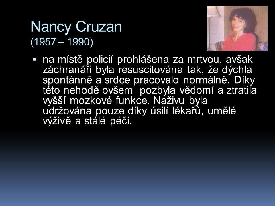 Nancy Cruzan (1957 – 1990)  na místě policií prohlášena za mrtvou, avšak záchranáři byla resuscitována tak, že dýchla spontánně a srdce pracovalo nor