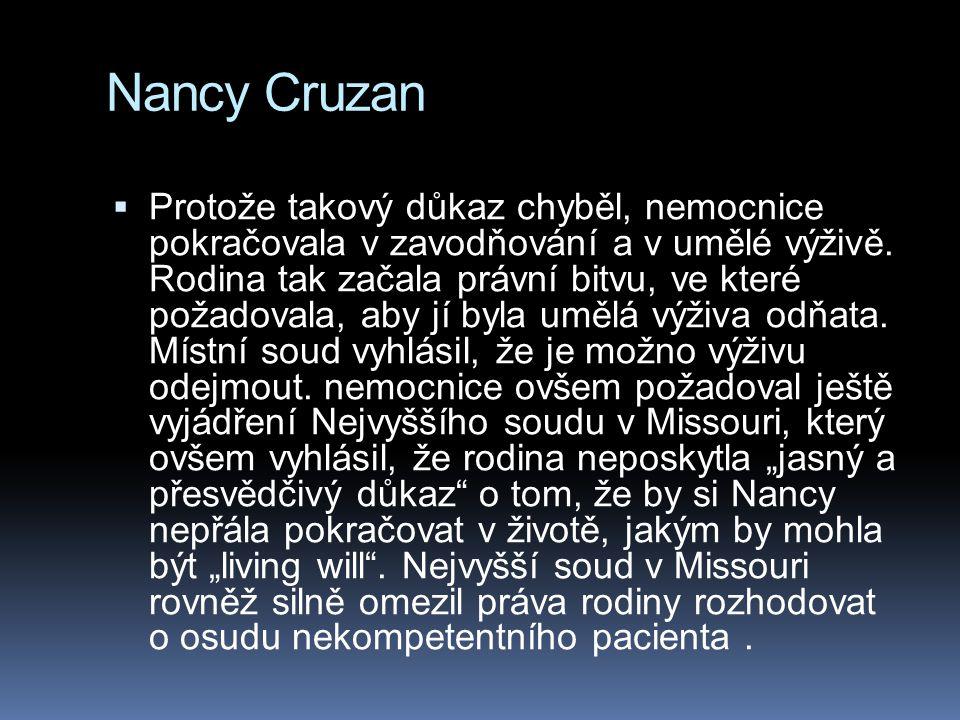 Nancy Cruzan  Protože takový důkaz chyběl, nemocnice pokračovala v zavodňování a v umělé výživě. Rodina tak začala právní bitvu, ve které požadovala,