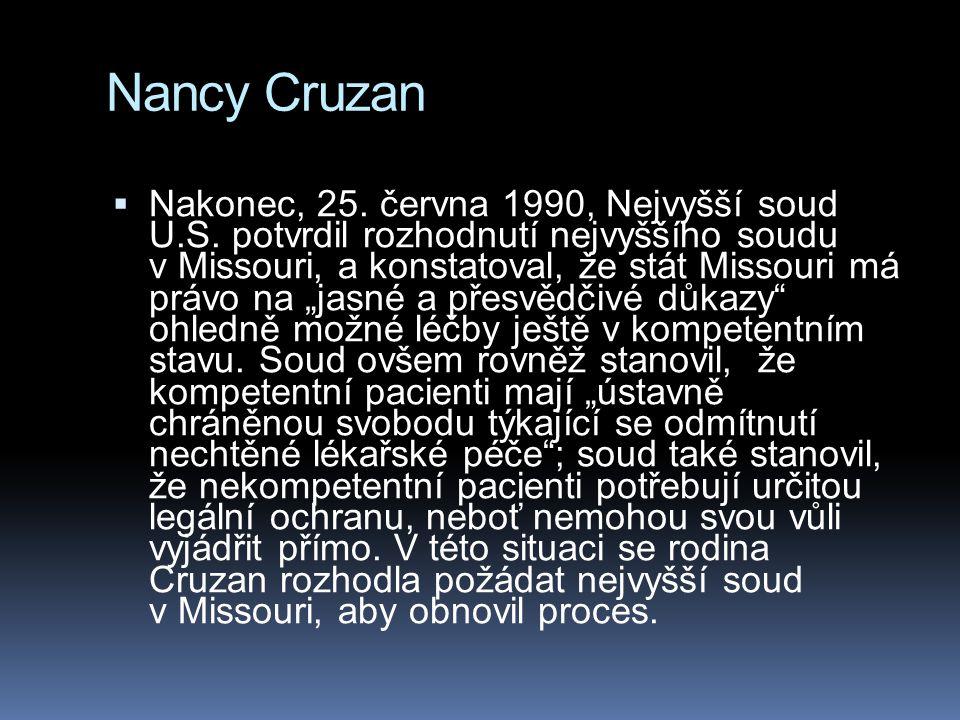 Nancy Cruzan  Nakonec, 25. června 1990, Nejvyšší soud U.S. potvrdil rozhodnutí nejvyššího soudu v Missouri, a konstatoval, že stát Missouri má právo