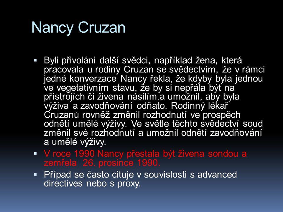Nancy Cruzan  Byli přivoláni další svědci, například žena, která pracovala u rodiny Cruzan se svědectvím, že v rámci jedné konverzace Nancy řekla, že