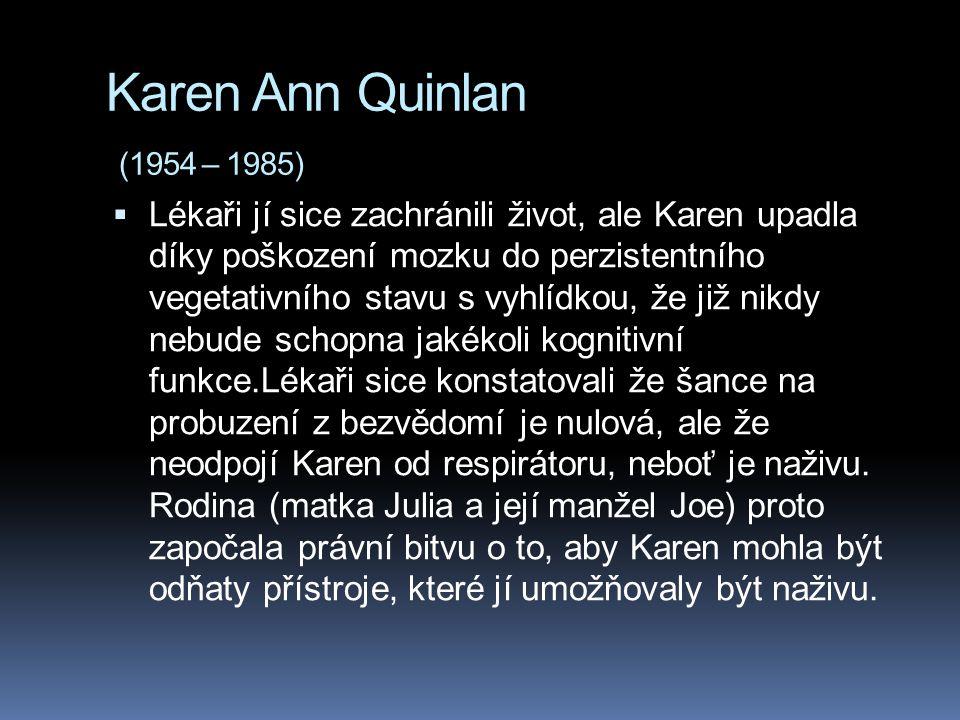 Karen Ann Quinlan (1954 – 1985)  Lékaři jí sice zachránili život, ale Karen upadla díky poškození mozku do perzistentního vegetativního stavu s vyhlí
