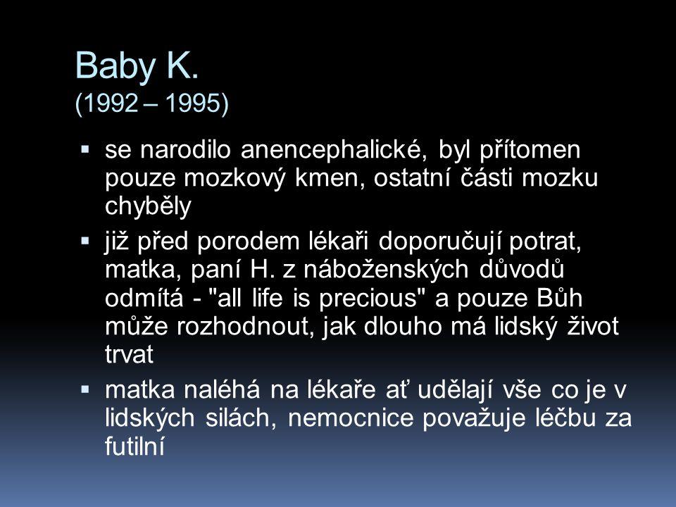 Baby K. (1992 – 1995)  se narodilo anencephalické, byl přítomen pouze mozkový kmen, ostatní části mozku chyběly  již před porodem lékaři doporučují