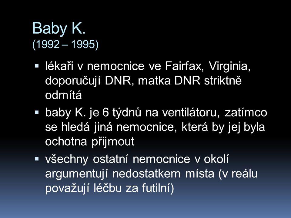 Baby K. (1992 – 1995)  lékaři v nemocnice ve Fairfax, Virginia, doporučují DNR, matka DNR striktně odmítá  baby K. je 6 týdnů na ventilátoru, zatímc