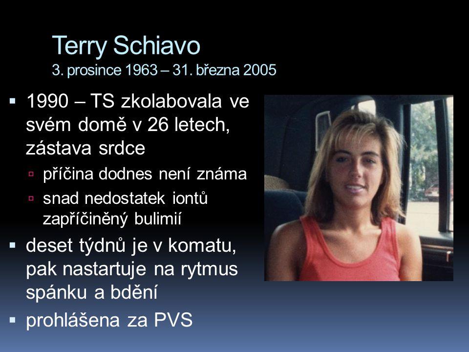 Terry Schiavo 3. prosince 1963 – 31. března 2005  1990 – TS zkolabovala ve svém domě v 26 letech, zástava srdce  příčina dodnes není známa  snad ne