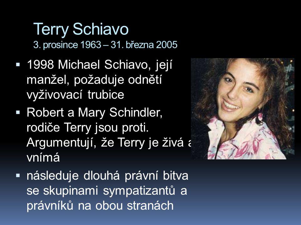 Terry Schiavo 3. prosince 1963 – 31. března 2005  1998 Michael Schiavo, její manžel, požaduje odnětí vyživovací trubice  Robert a Mary Schindler, ro